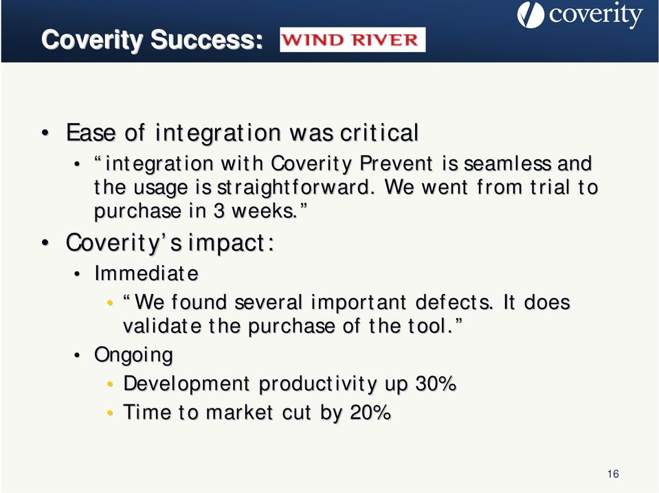 Coverity s impact: Immediate We found several important defects.