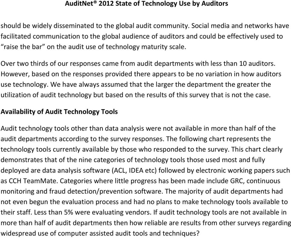 Over two thirds of our responses came from audit departments with less than 10 auditors. However, based on the responses provided there appears to be no variation in how auditors use technology.