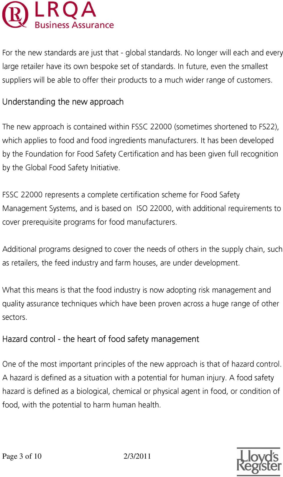 Understanding the new approach The new approach is contained within FSSC 22000 (sometimes shortened to FS22), which applies to food and food ingredients manufacturers.