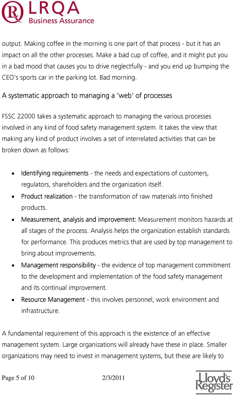 A systematic approach to managing a 'web' of processes FSSC 22000 takes a systematic approach to managing the various processes involved in any kind of food safety management system.