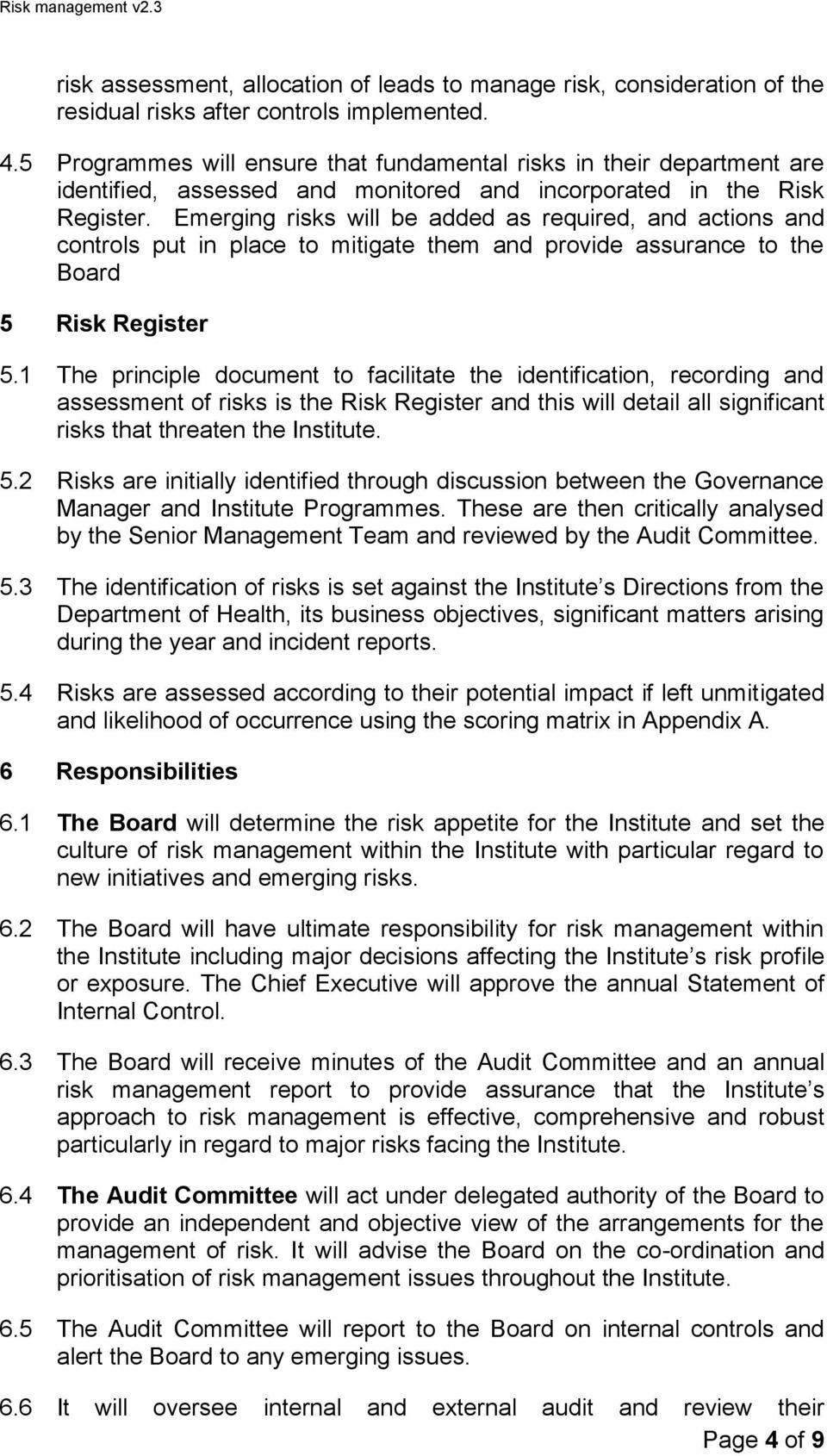 Emerging risks will be added as required, and actions and controls put in place to mitigate them and provide assurance to the Board 5 Risk Register 5.