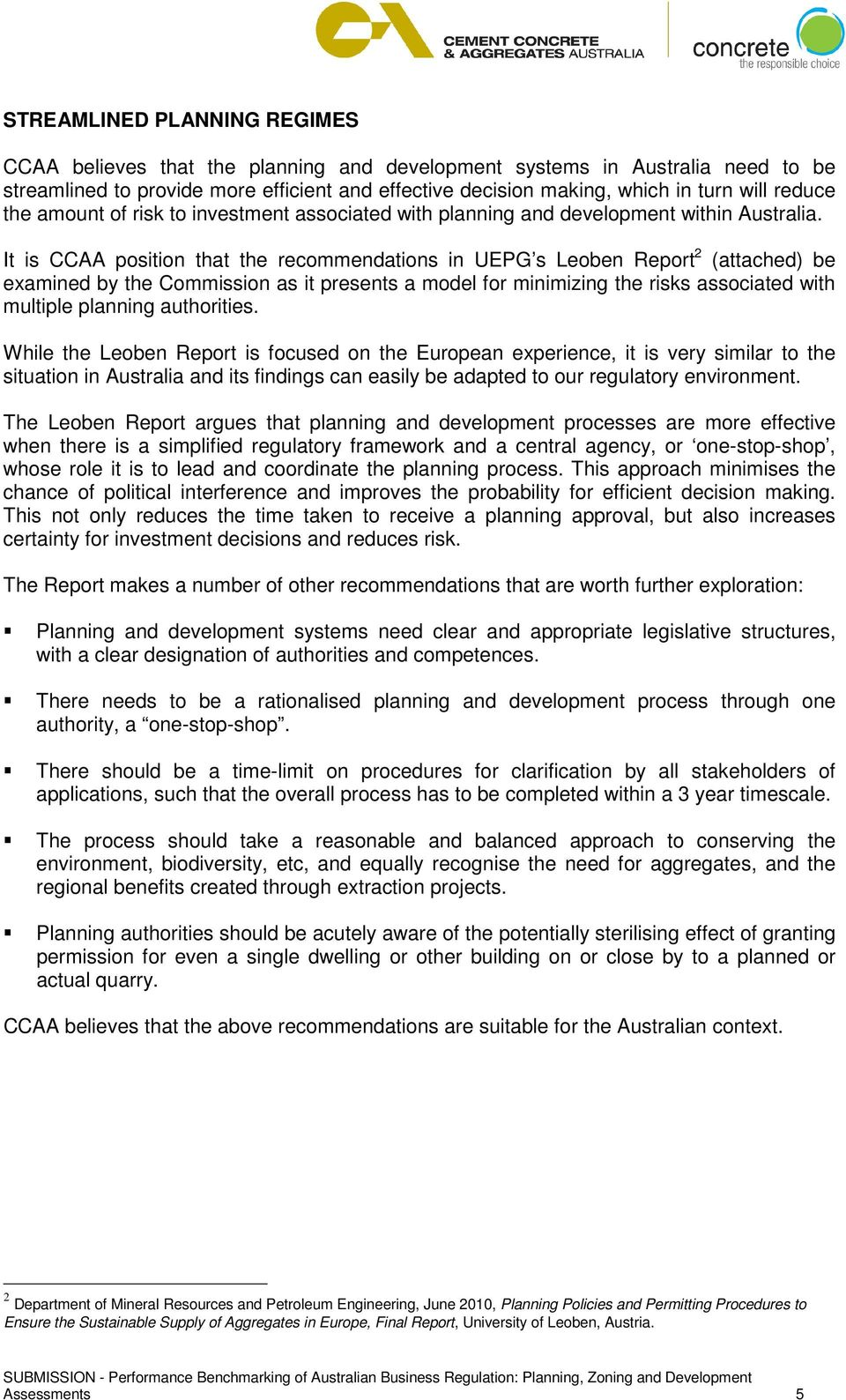 It is CCAA position that the recommendations in UEPG s Leoben Report 2 (attached) be examined by the Commission as it presents a model for minimizing the risks associated with multiple planning