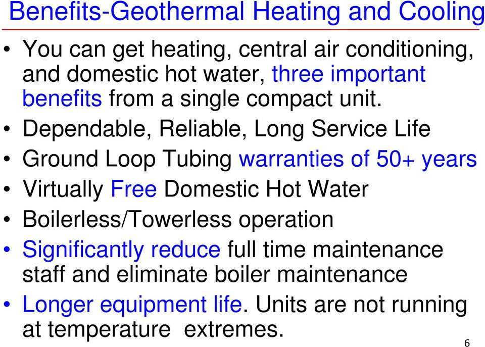 Dependable, Reliable, Long Service Life Ground Loop Tubing warranties of 50+ years Virtually Free Domestic Hot Water