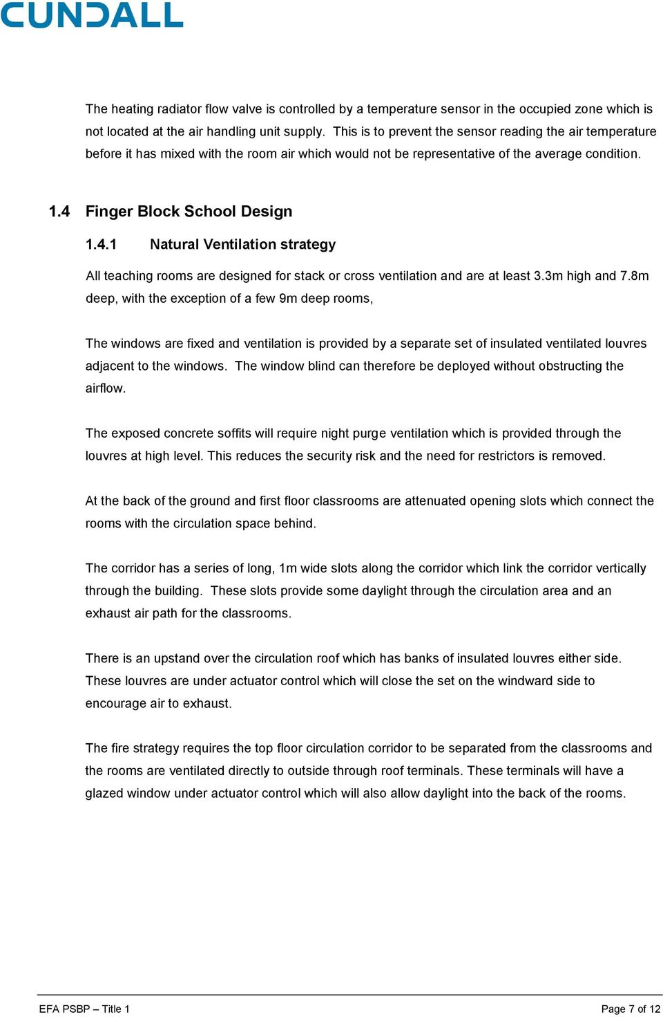 Finger Block School Design 1.4.1 Natural Ventilation strategy All teaching rooms are designed for stack or cross ventilation and are at least 3.3m high and 7.