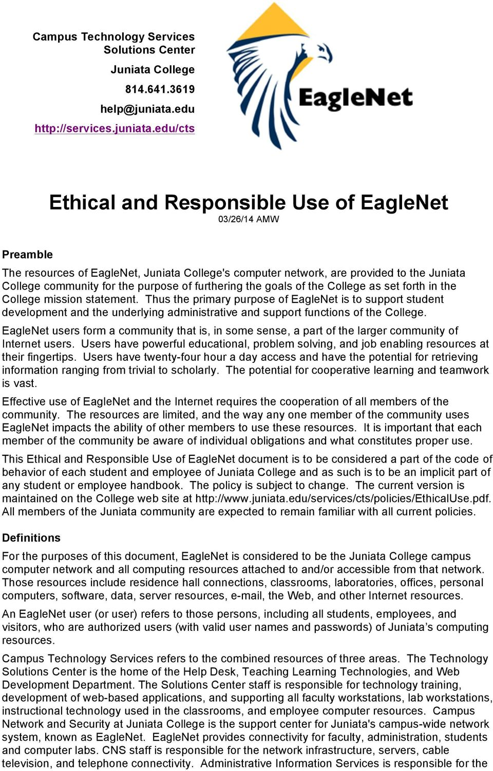edu/cts Ethical and Responsible Use of EagleNet 03/26/14 AMW Preamble The resources of EagleNet, Juniata College's computer network, are provided to the Juniata College community for the purpose of