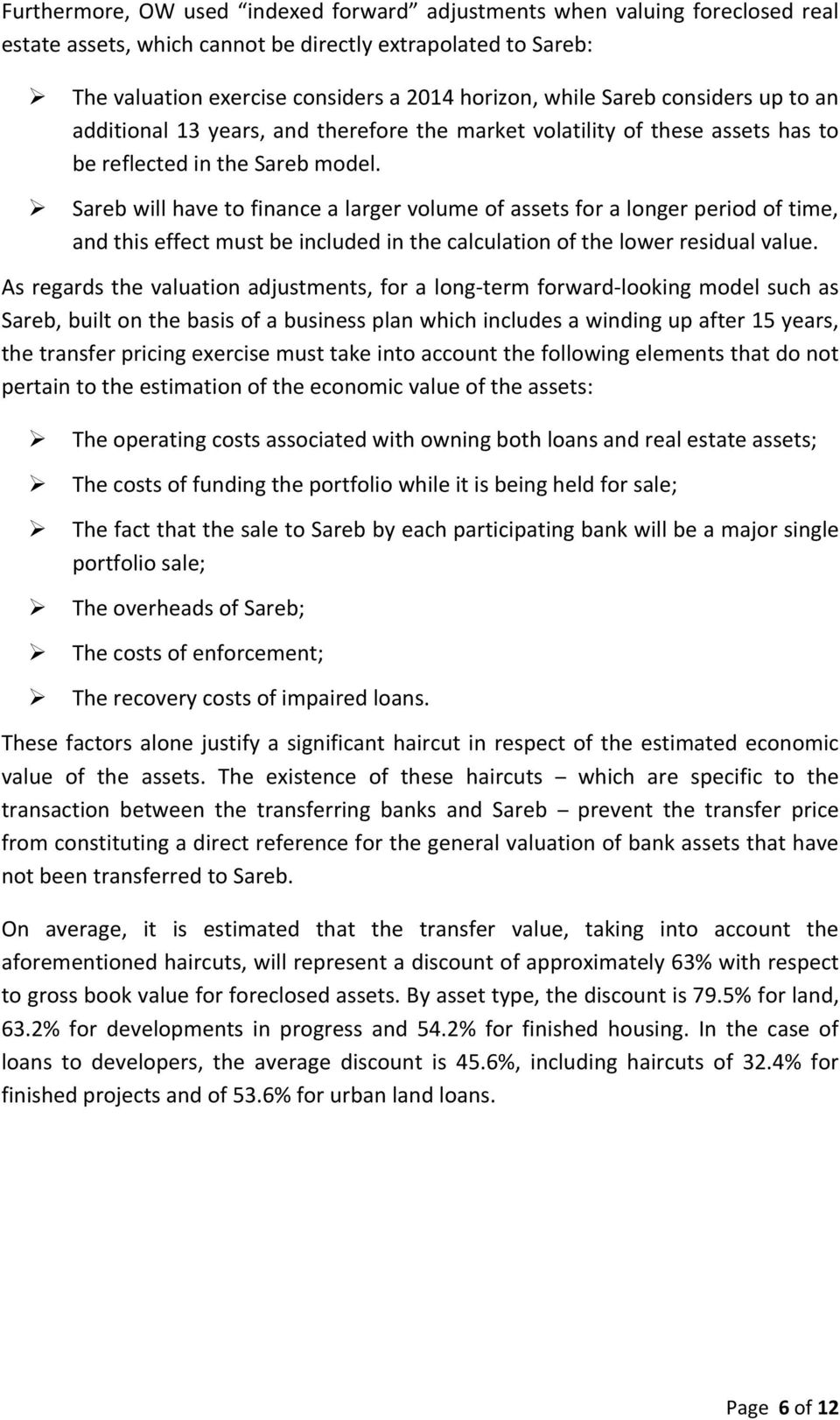 Sareb will have to finance a larger volume of assets for a longer period of time, and this effect must be included in the calculation of the lower residual value.