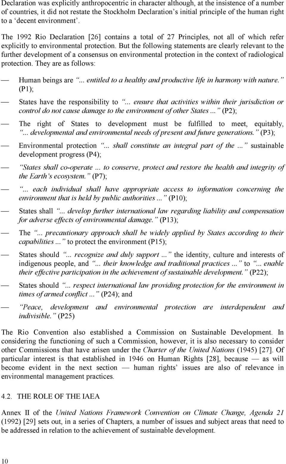 But the following statements are clearly relevant to the further development of a consensus on environmental protection in the context of radiological protection.