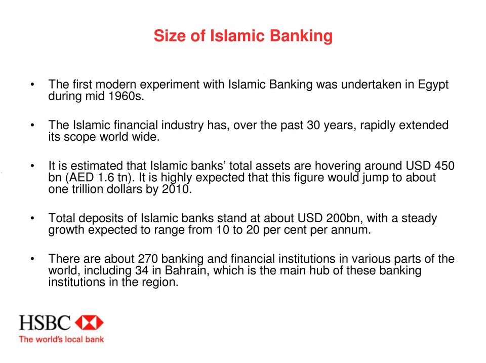 It is estimated that Islamic banks total assets are hovering around USD 450 bn (AED 1.6 tn).
