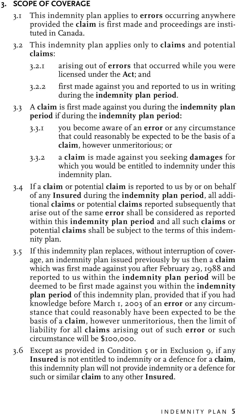 3.1 you become aware of an error or any circumstance that could reasonably be expected to be the basis of a claim, however unmeritorious; or 3.3.2 a claim is made against you seeking damages for which you would be entitled to indemnity under this indemnity plan.
