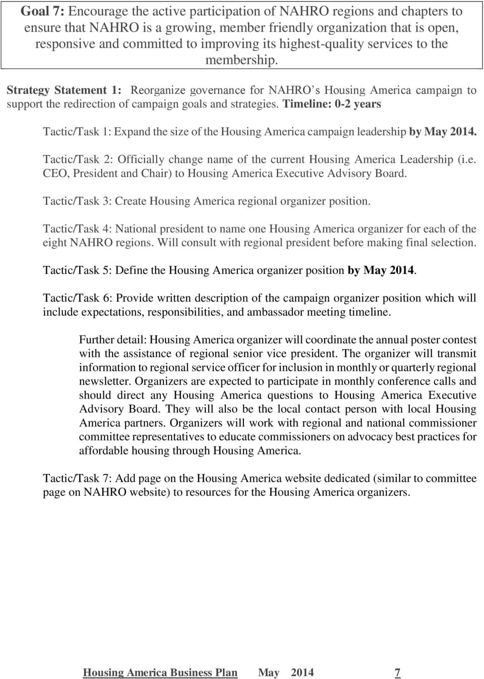 Timeline: 0-2 years Tactic/Task 1: Expand the size of the Housing America campaign leadership by May 2014. Tactic/Task 2: Officially change name of the current Housing America Leadership (i.e. CEO, President and Chair) to Housing America Executive Advisory Board.