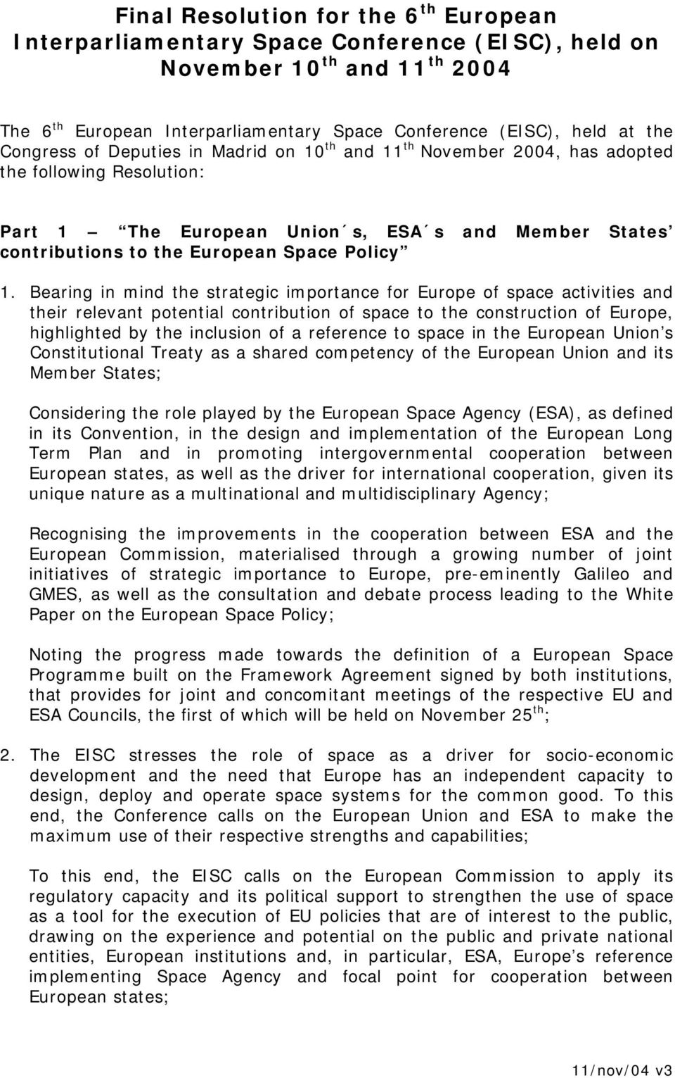 1. Bearing in mind the strategic importance for Europe of space activities and their relevant potential contribution of space to the construction of Europe, highlighted by the inclusion of a