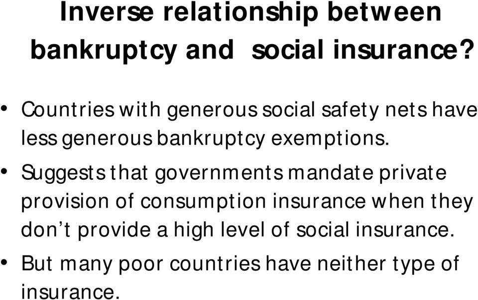 Suggests that governments mandate private provision of consumption insurance when