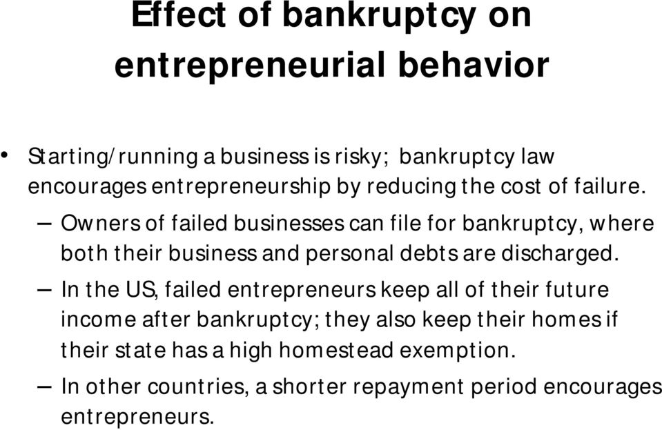 Owners of failed businesses can file for bankruptcy, where both their business and personal debts are discharged.