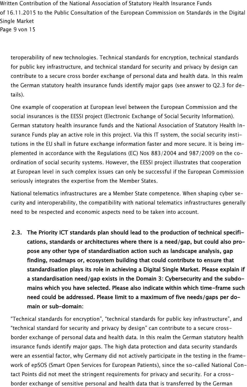 personal data and health data. In this realm the German statutory health insurance funds identify major gaps (see answer to Q2.3 for details).
