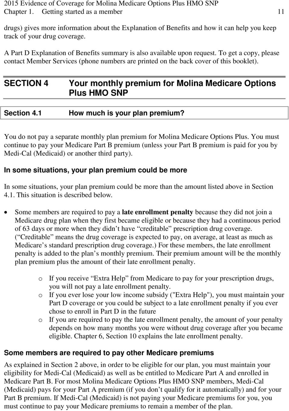 SECTION 4 Section 4.1 Your monthly premium for Molina Medicare Options Plus HMO SNP How much is your plan premium? You do not pay a separate monthly plan premium for Molina Medicare Options Plus.