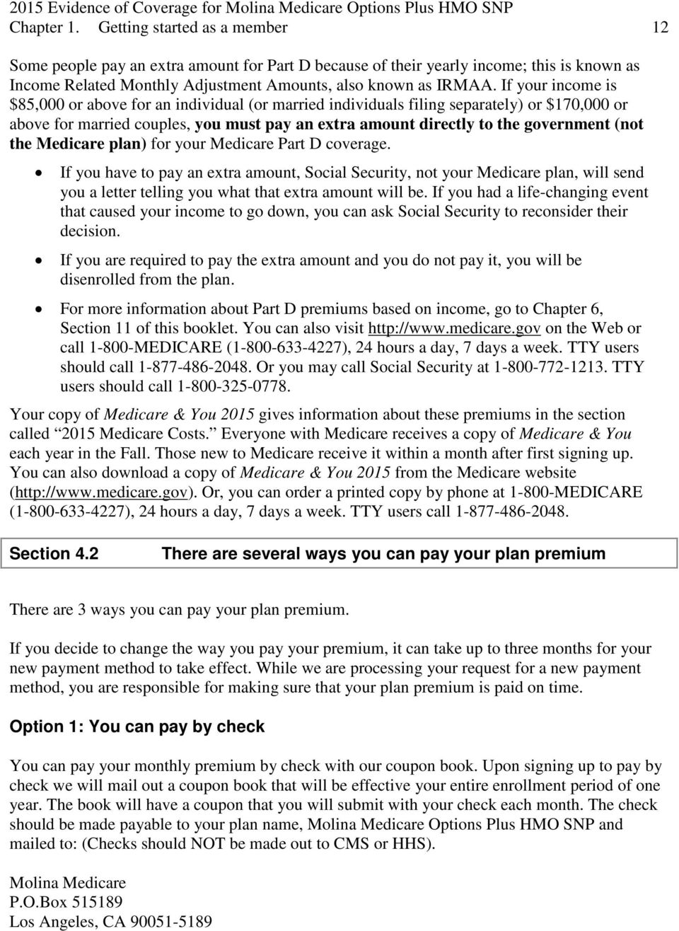the Medicare plan) for your Medicare Part D coverage. If you have to pay an extra amount, Social Security, not your Medicare plan, will send you a letter telling you what that extra amount will be.