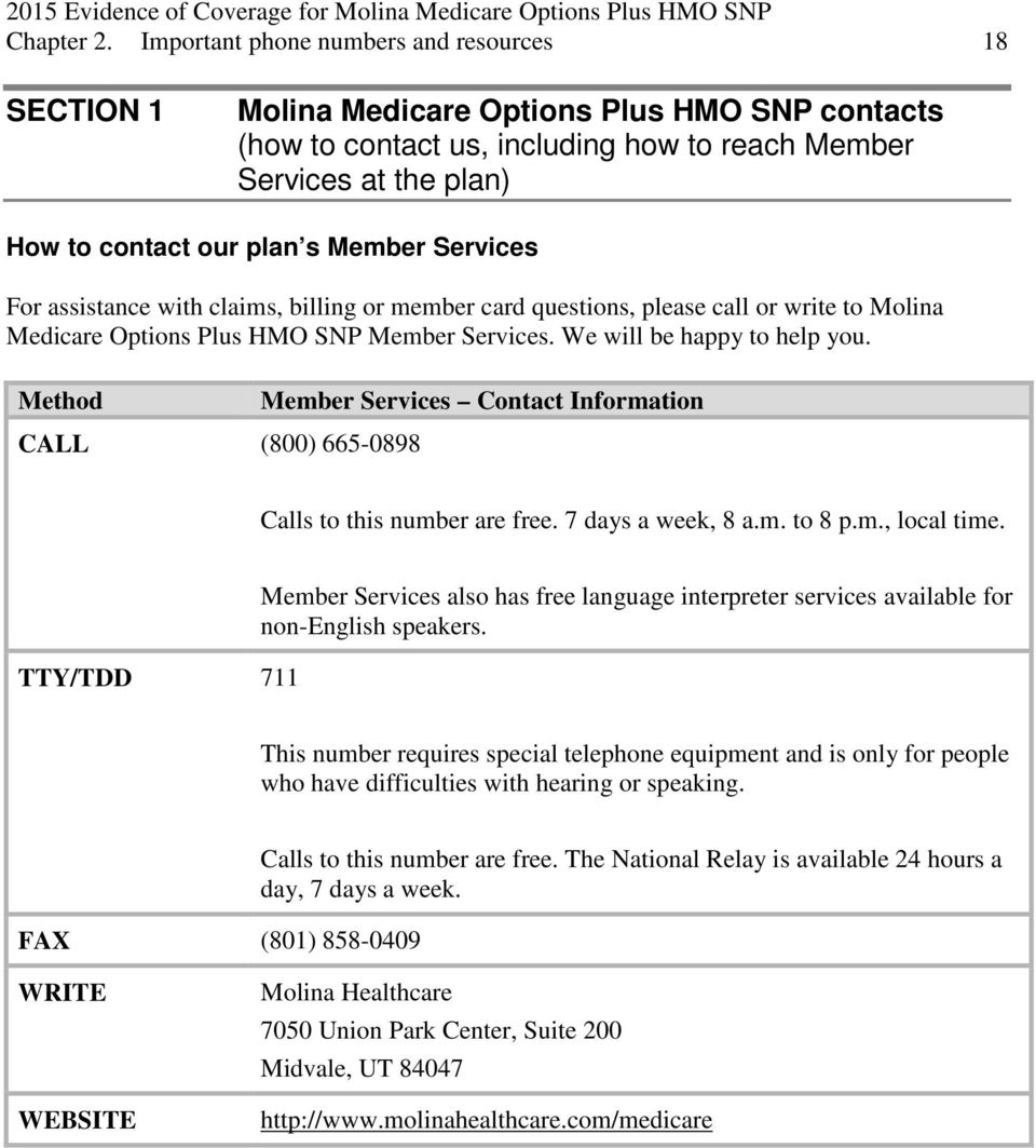 Member Services For assistance with claims, billing or member card questions, please call or write to Molina Medicare Options Plus HMO SNP Member Services. We will be happy to help you.