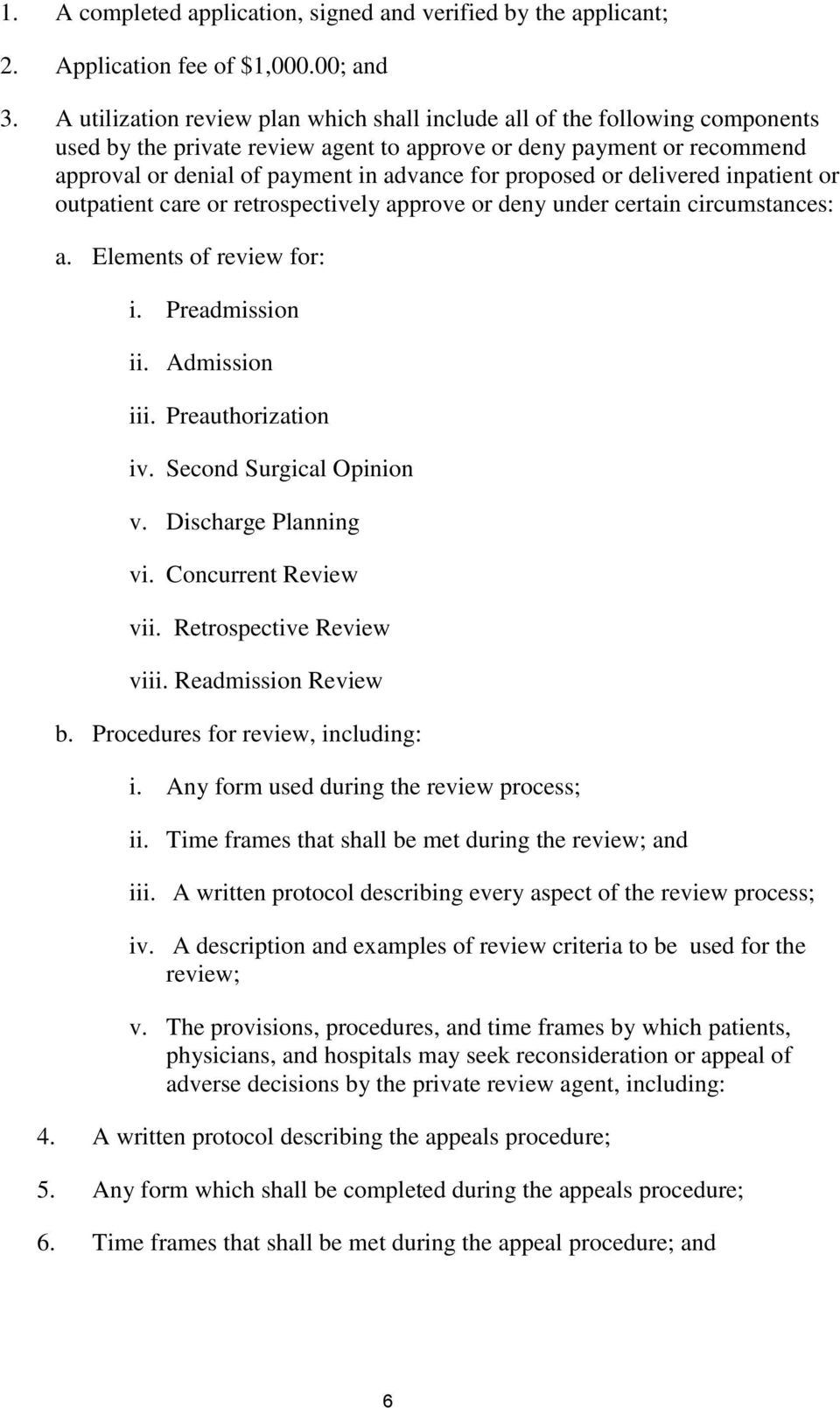 proposed or delivered inpatient or outpatient care or retrospectively approve or deny under certain circumstances: a. Elements of review for: i. Preadmission ii. Admission iii. Preauthorization iv.