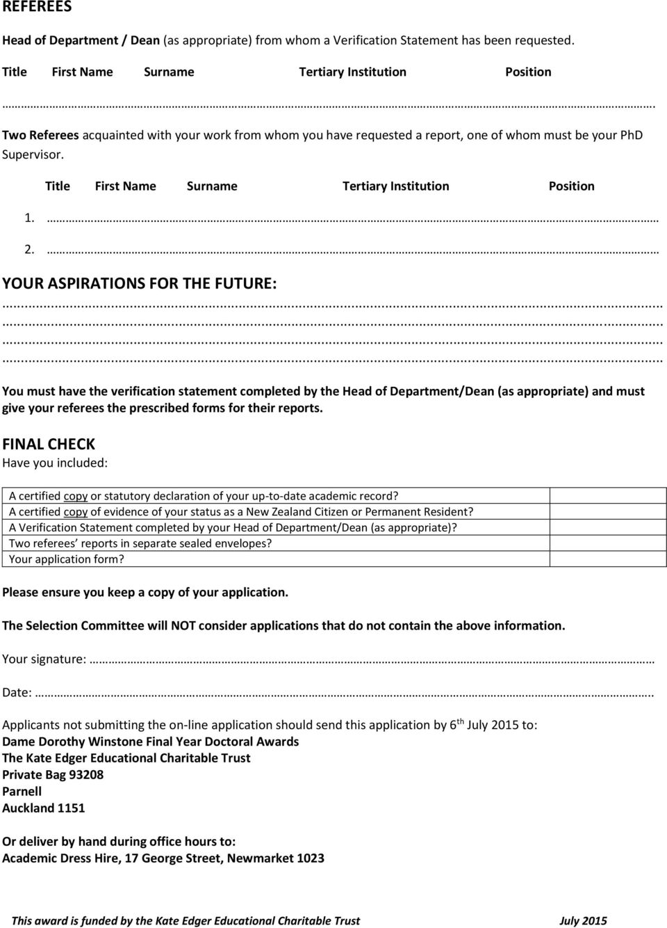 YOUR ASPIRATIONS FOR THE FUTURE:............ You must have the verification statement completed by the Head of Department/Dean (as appropriate) and must give your referees the prescribed forms for their reports.