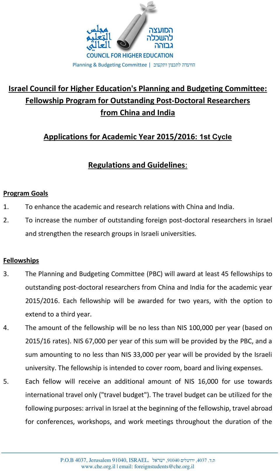 Fellowships 3. The Planning and Budgeting Committee (PBC) will award at least 45 fellowships to outstanding post-doctoral researchers from China and India for the academic year 2015/2016.
