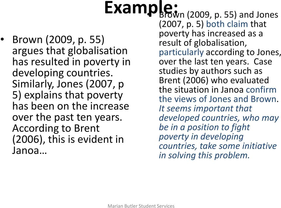 According to Brent (2006), this is evident in Janoa Example: Brown (2009, p. 55) and Jones (2007, p.