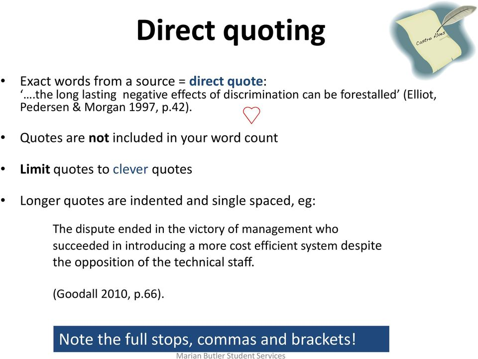 Quotes are not included in your word count Limit quotes to clever quotes Longer quotes are indented and single spaced, eg: The