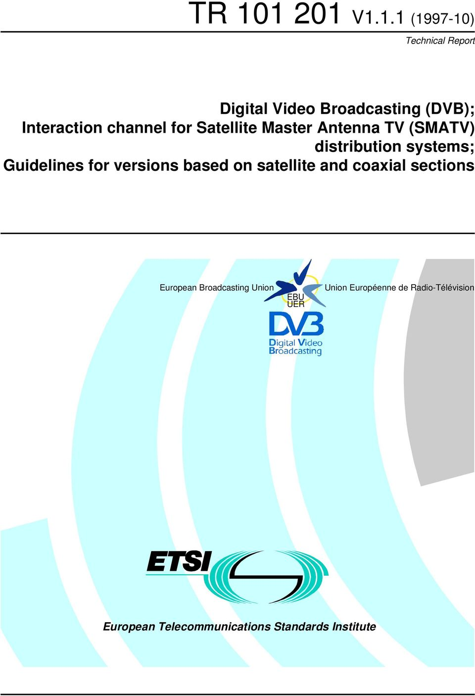 versions based on satellite and coaxial sections European Broadcasting Union