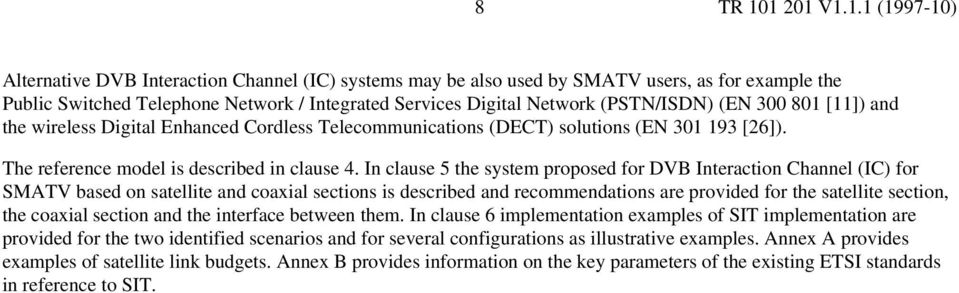 In clause 5 the system proposed for DVB Interaction Channel (IC) for SMATV based on satellite and coaxial sections is described and recommendations are provided for the satellite section, the coaxial