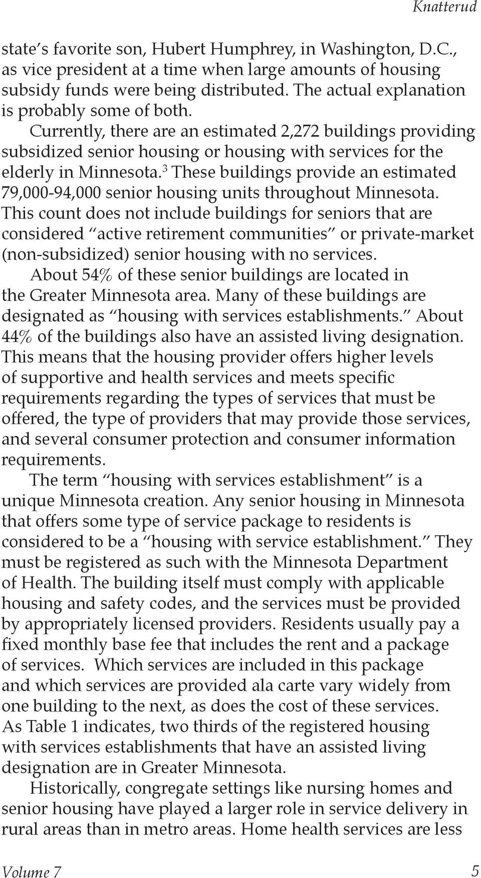 3 These buildings provide an estimated 79,000-94,000 senior housing units throughout Minnesota.