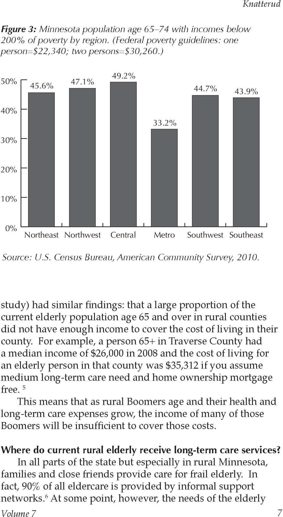 study) had similar findings: that a large proportion of the current elderly population age 65 and over in rural counties did not have enough income to cover the cost of living in their county.