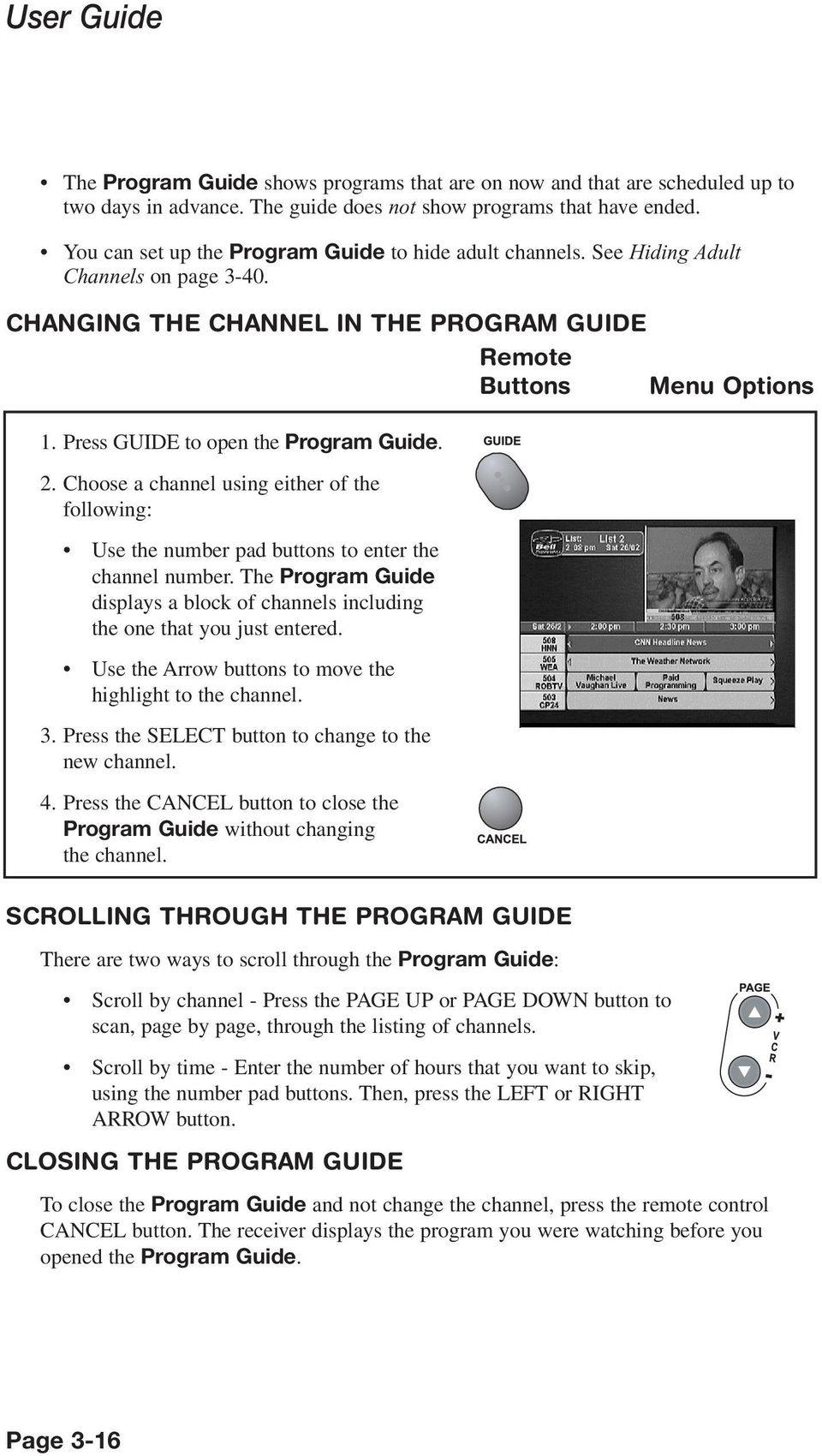 Press GUIDE to open the Program Guide. 2. Choose a channel using either of the following: Use the number pad buttons to enter the channel number.