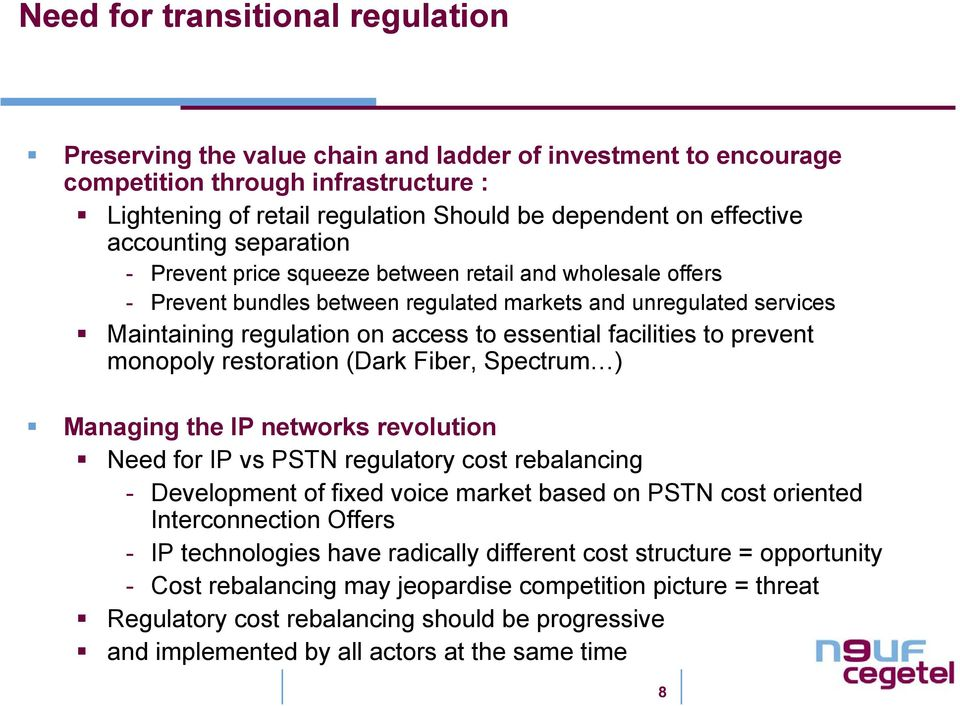 facilities to prevent monopoly restoration (Dark Fiber, Spectrum ) Managing the IP networks revolution Need for IP vs PSTN regulatory cost rebalancing - Development of fixed voice market based on