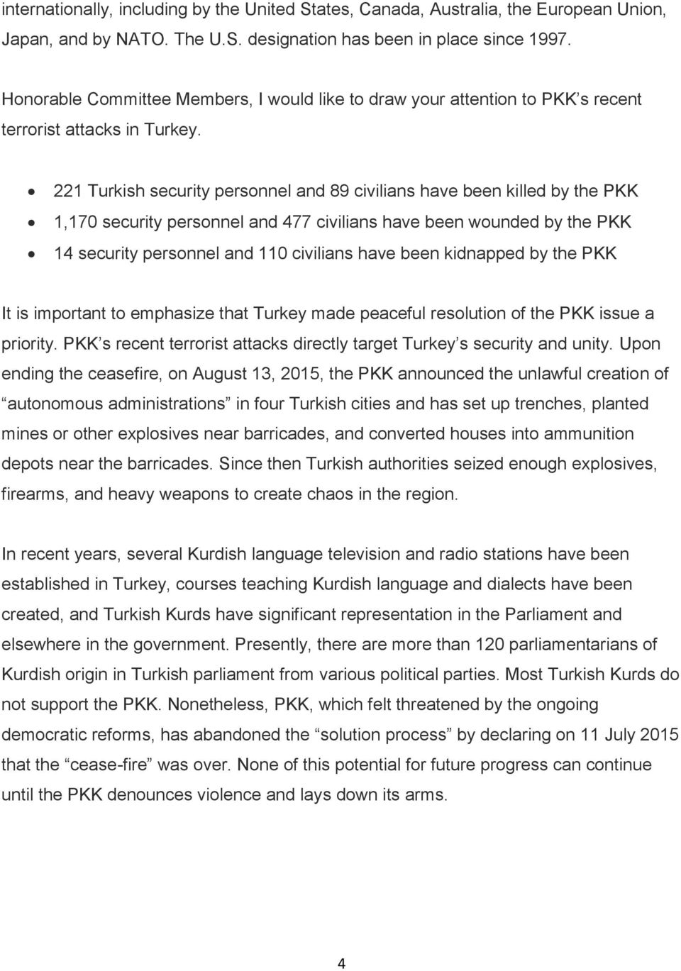 221 Turkish security personnel and 89 civilians have been killed by the PKK 1,170 security personnel and 477 civilians have been wounded by the PKK 14 security personnel and 110 civilians have been