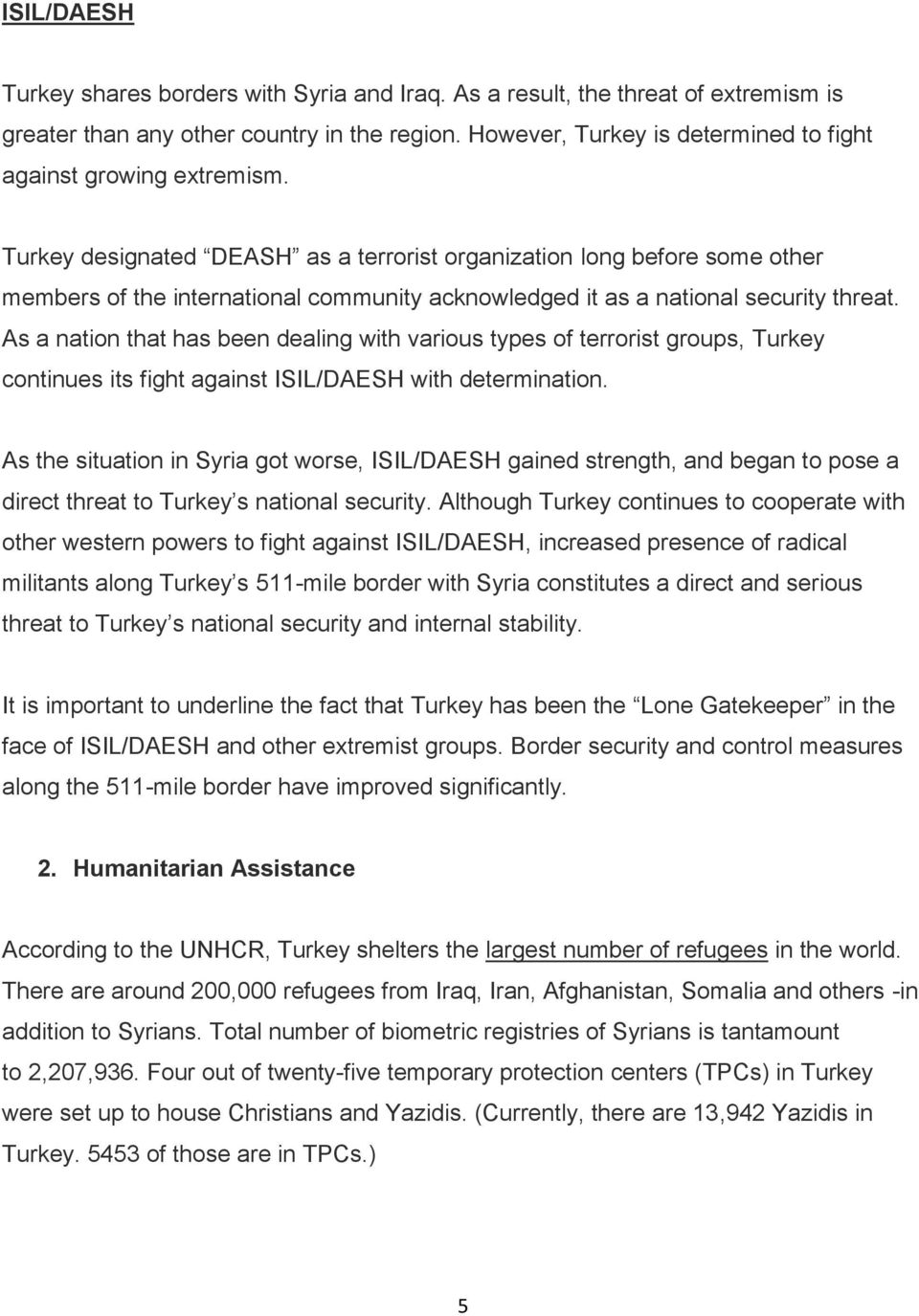Turkey designated DEASH as a terrorist organization long before some other members of the international community acknowledged it as a national security threat.