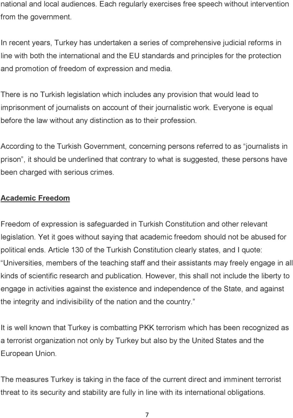 of expression and media. There is no Turkish legislation which includes any provision that would lead to imprisonment of journalists on account of their journalistic work.