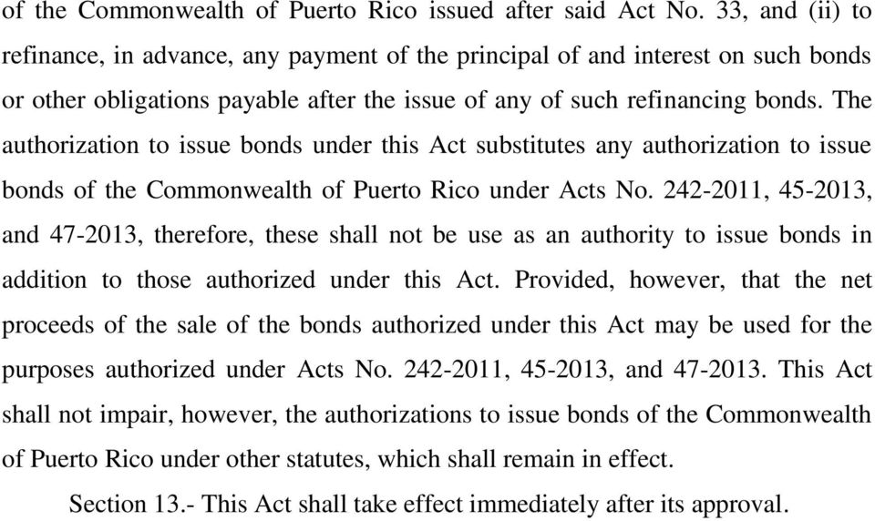 The authorization to issue bonds under this Act substitutes any authorization to issue bonds of the Commonwealth of Puerto Rico under Acts No.