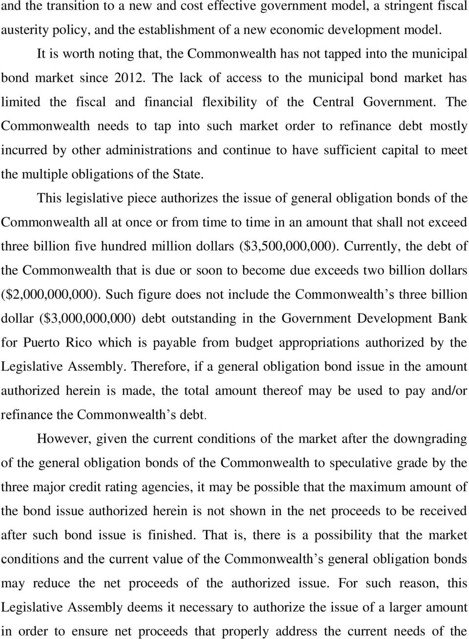The lack of access to the municipal bond market has limited the fiscal and financial flexibility of the Central Government.