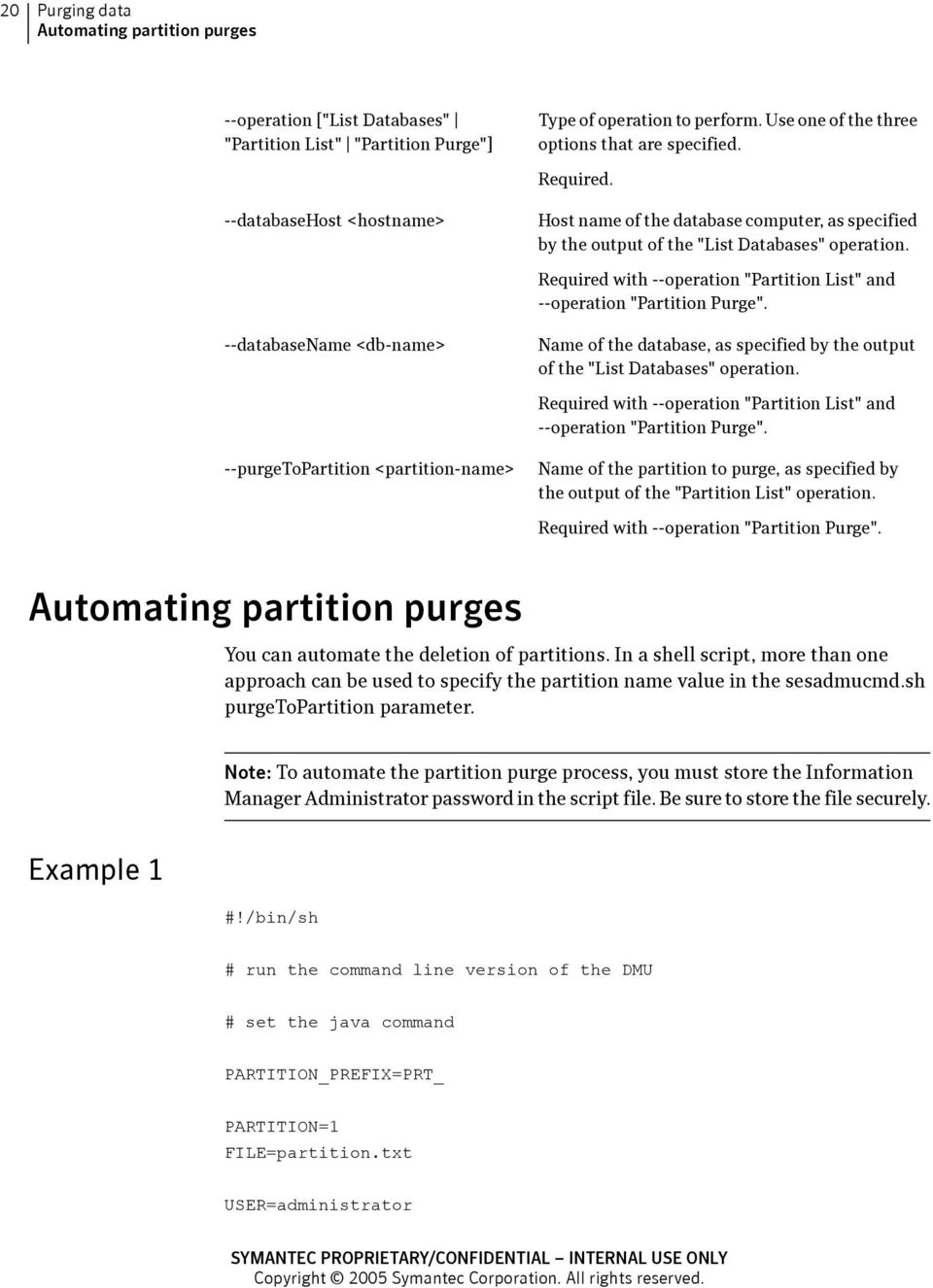 "Required with --operation ""Partition List"" and --operation ""Partition Purge"". --databasename <db-name> Name of the database, as specified by the output of the ""List Databases"" operation."