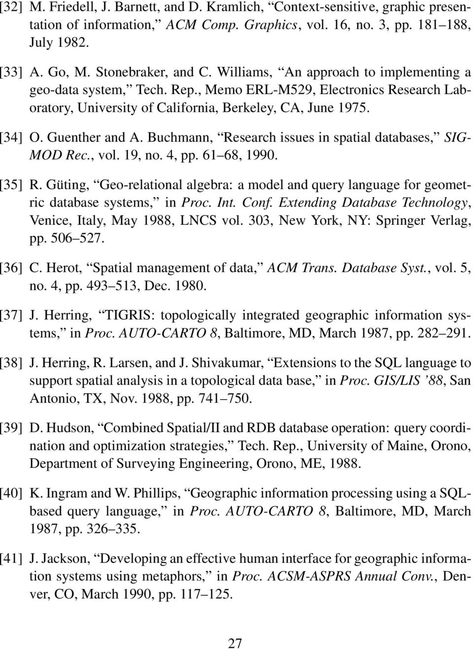 Buchmann, Research issues in spatial databases, SIG- MOD Rec., vol. 19, no. 4, pp. 61 68, 1990. [35] R.