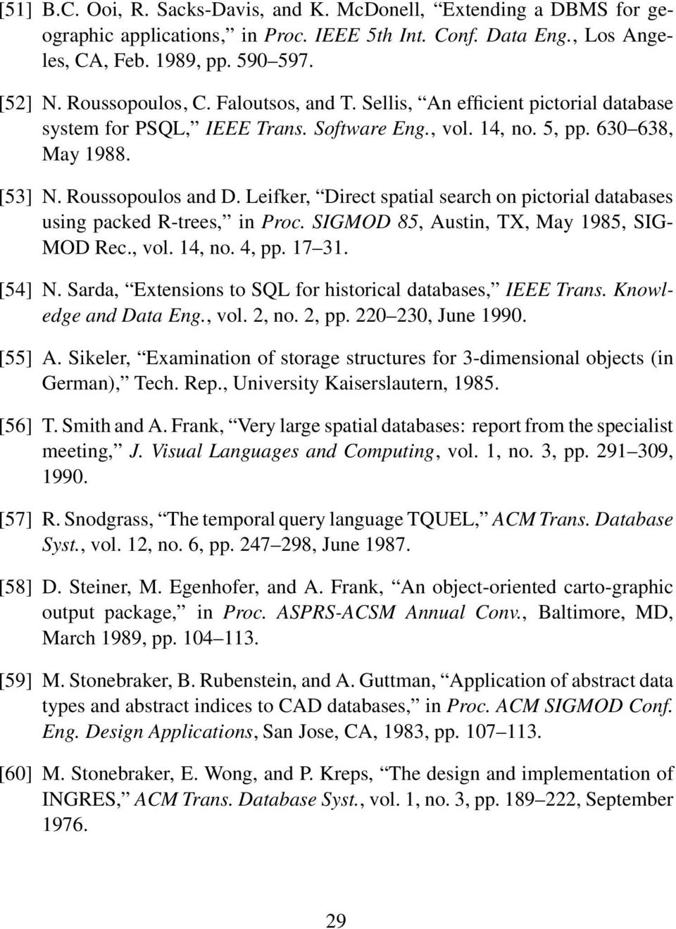 Leifker, Direct spatial search on pictorial databases using packed R-trees, in Proc. SIGMOD 85, Austin, TX, May 1985, SIG- MOD Rec., vol. 14, no. 4, pp. 17 31. [54] N.