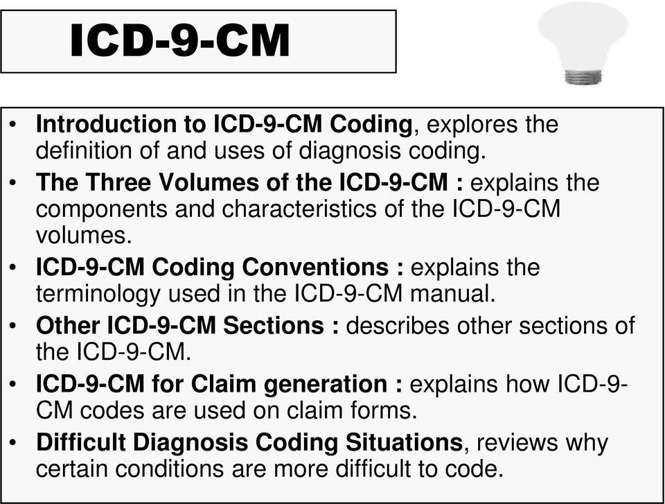 ICD-9-CM Coding Conventions : explains the terminology used in the ICD-9-CM manual.