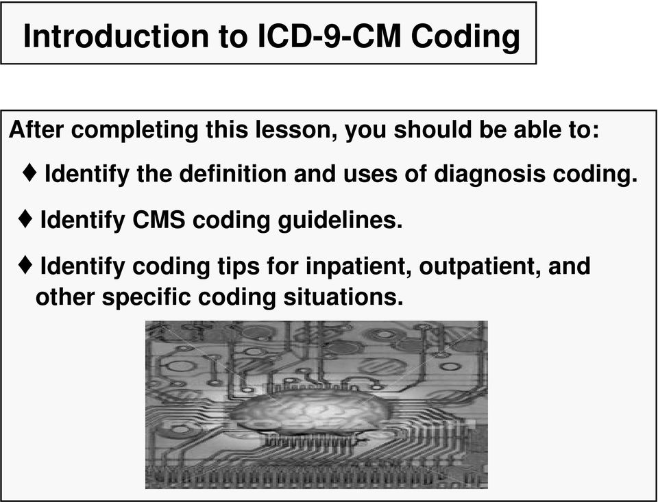 diagnosis coding. Identify CMS coding guidelines.