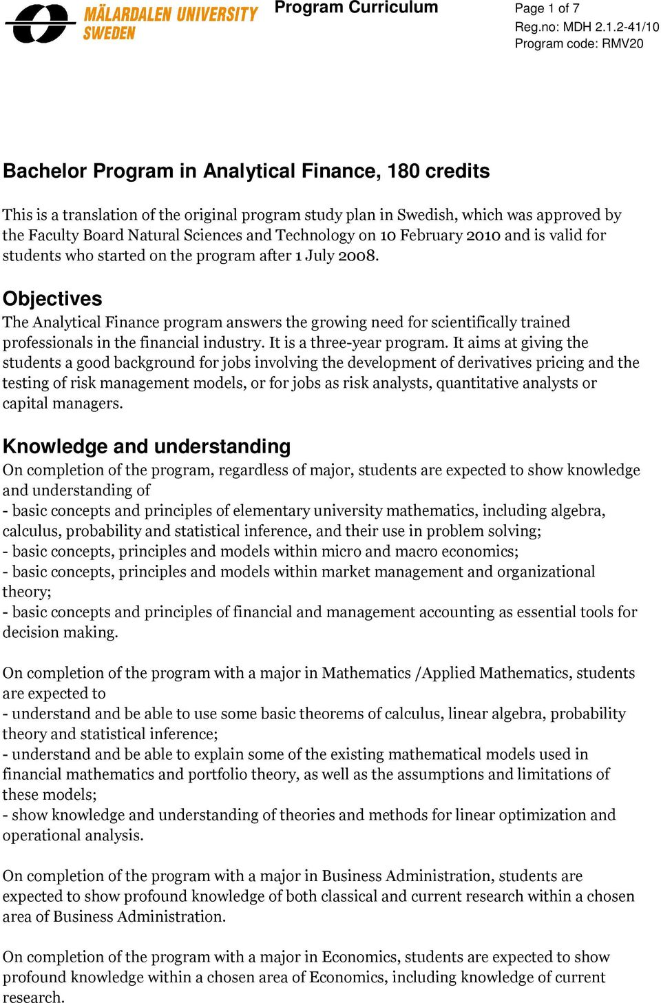 Objectives The Analytical Finance program answers the growing need for scientifically trained professionals in the financial industry. It is a three-year program.