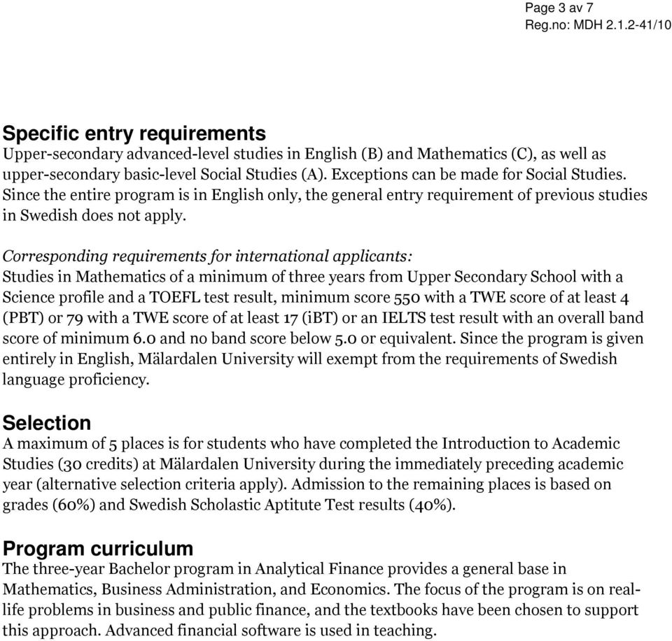 Corresponding requirements for international applicants: Studies in Mathematics of a minimum of three years from Upper Secondary School with a Science profile and a TOEFL test result, minimum score