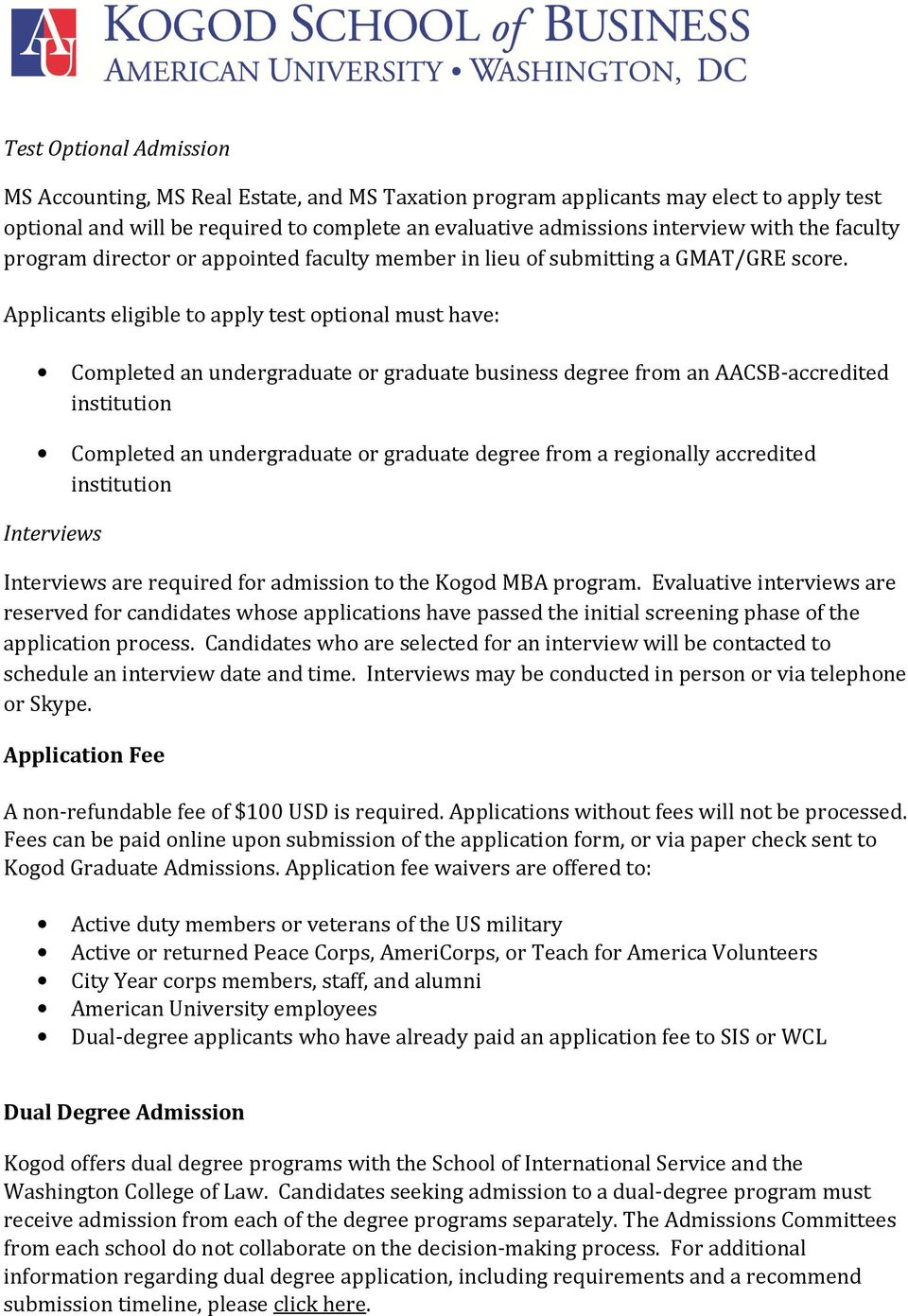 Applicants eligible to apply test optional must have: Completed an undergraduate or graduate business degree from an AACSB-accredited institution Completed an undergraduate or graduate degree from a