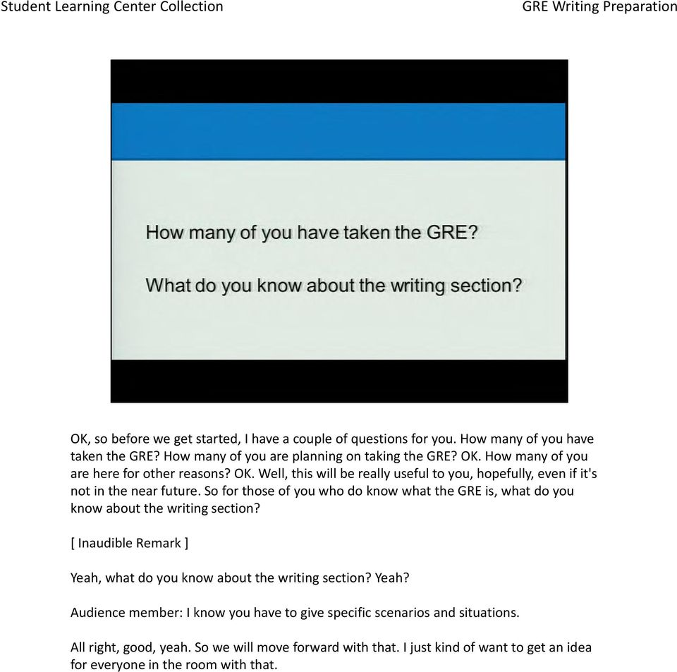 So for those of you who do know what the GRE is, what do you know about the writing section? [ Inaudible Remark ] Yeah, what do you know about the writing section?