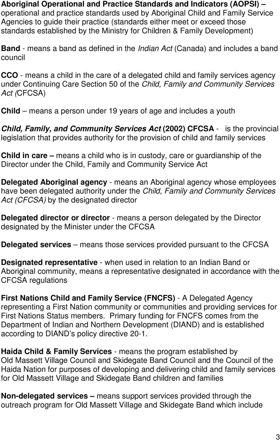 in the care of a delegated child and family services agency under Continuing Care Section 50 of the Child, Family and Community Services Act (CFCSA) Child means a person under 19 years of age and