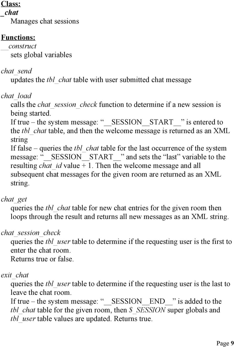 If true the system message: SESSION START is entered to the tbl_chat table, and then the welcome message is returned as an XML string If false queries the tbl_chat table for the last occurrence of