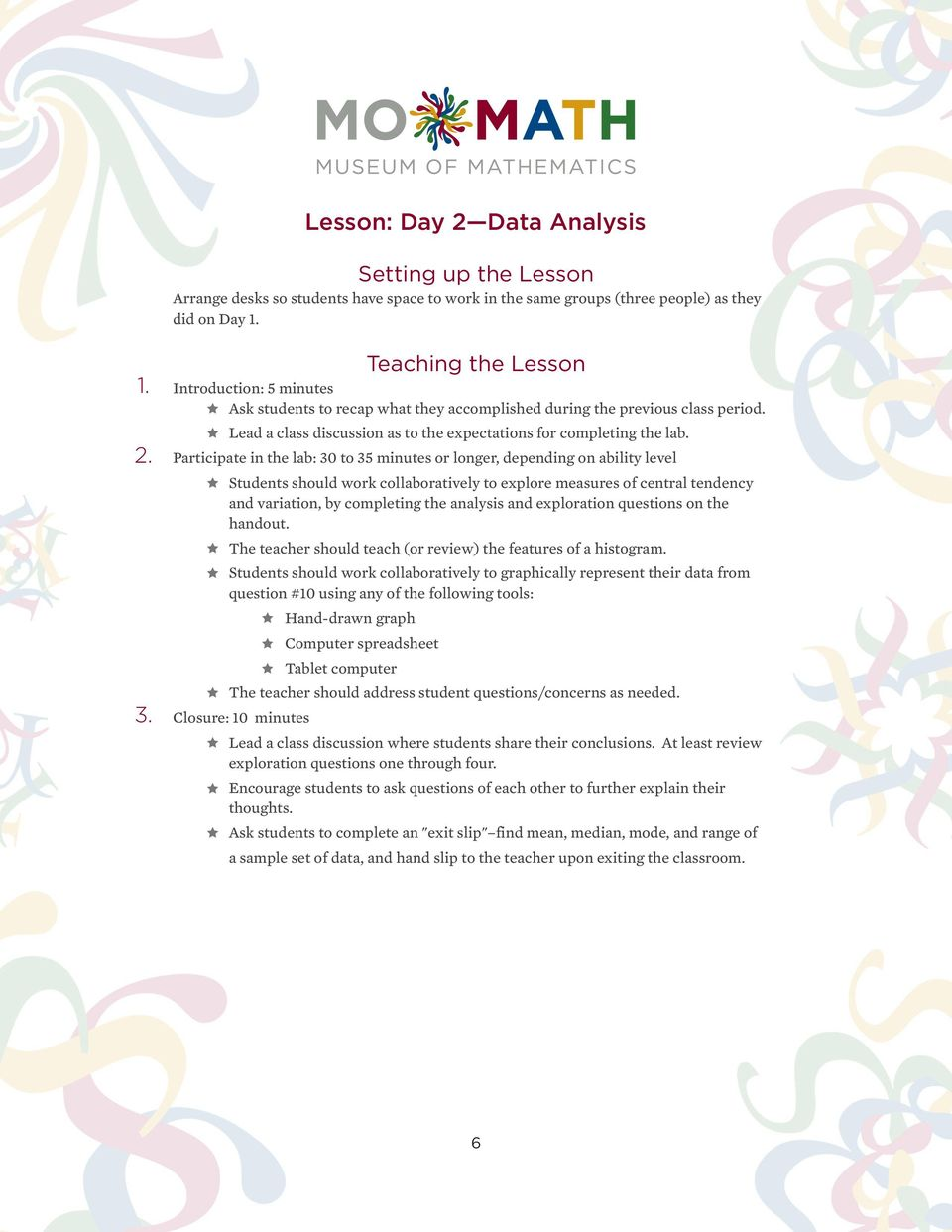 Participate in the lab: 30 to 35 minutes or longer, depending on ability level Students should work collaboratively to explore measures of central tendency and variation, by completing the analysis