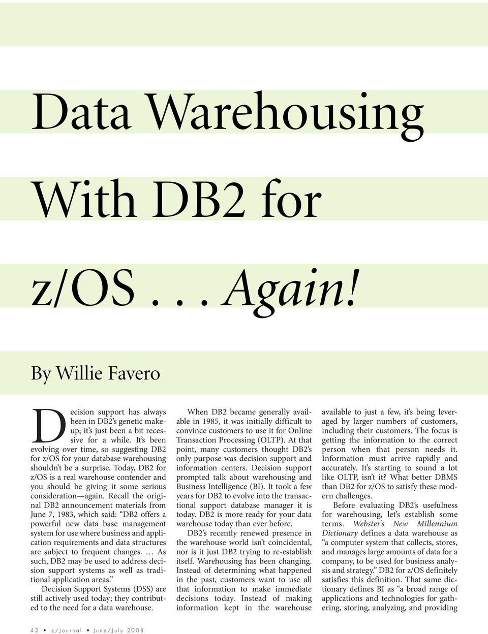 Today, DB2 for z/os is a real warehouse contender and you should be giving it some serious consideration again.